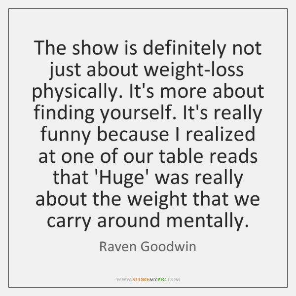 The show is definitely not just about weight-loss physically. It's more about ...