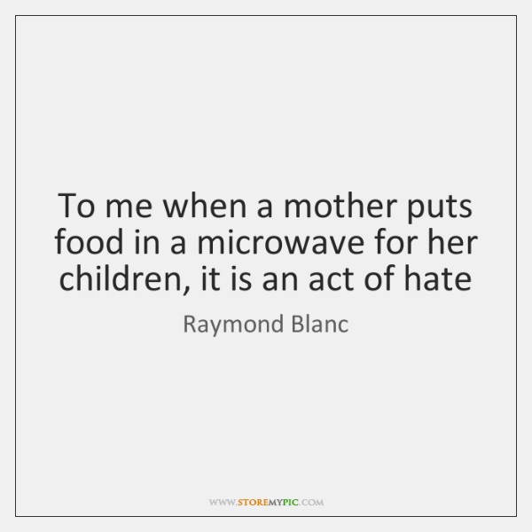 To me when a mother puts food in a microwave for her ...