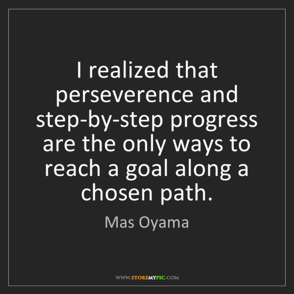 Mas Oyama: I realized that perseverence and step-by-step progress...