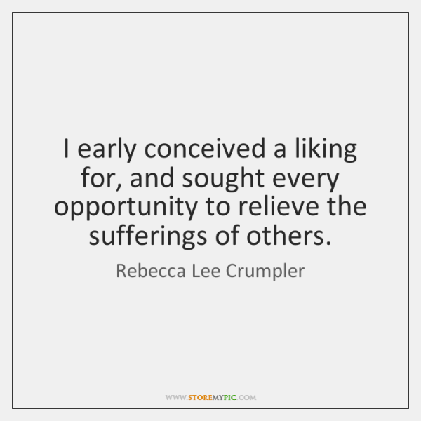 I early conceived a liking for, and sought every opportunity to relieve ...