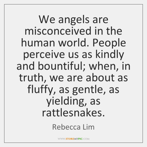 We angels are misconceived in the human world. People perceive us as ...