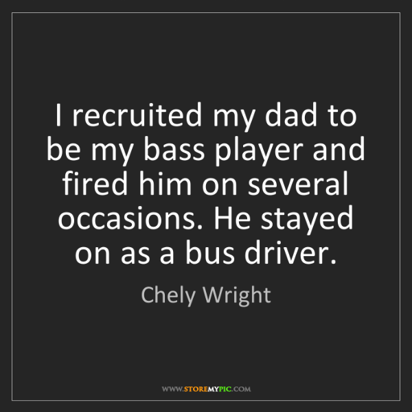 Chely Wright: I recruited my dad to be my bass player and fired him...