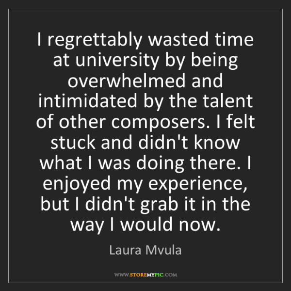Laura Mvula: I regrettably wasted time at university by being overwhelmed...