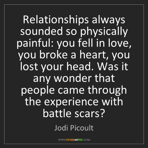 Jodi Picoult: Relationships always sounded so physically painful: you...