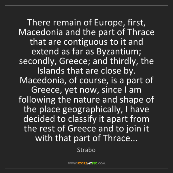 Strabo: There remain of Europe, first, Macedonia and the part...