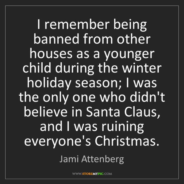 Jami Attenberg: I remember being banned from other houses as a younger...