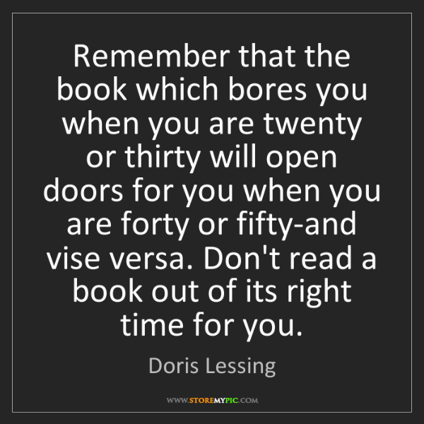 Doris Lessing: Remember that the book which bores you when you are twenty...