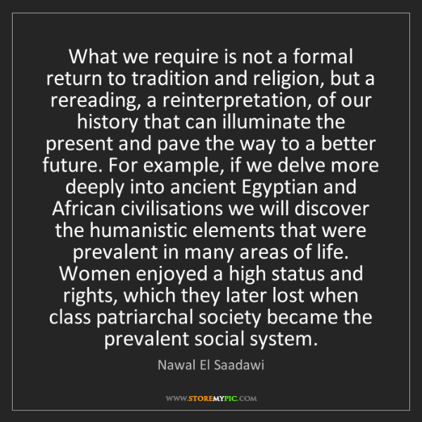 Nawal El Saadawi: What we require is not a formal return to tradition and...