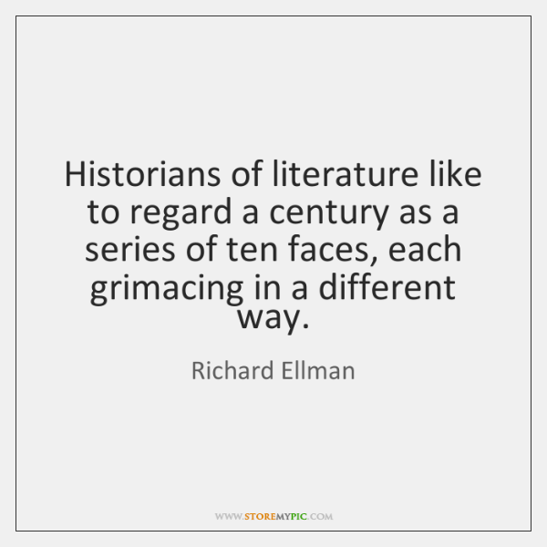 Historians of literature like to regard a century as a series of ...