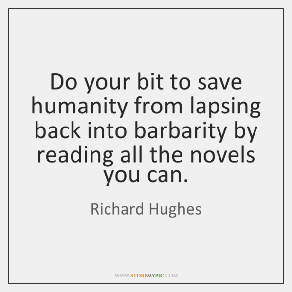 Do your bit to save humanity from lapsing back into barbarity by ...