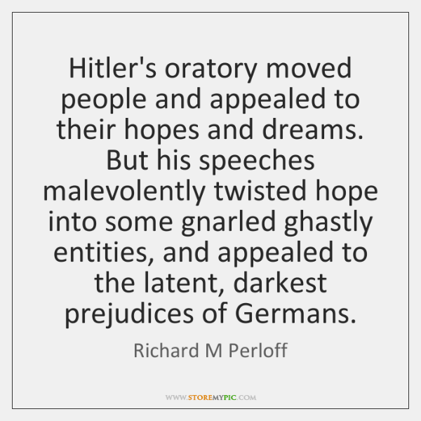 Hitler's oratory moved people and appealed to their hopes and dreams. But ...