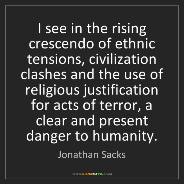 Jonathan Sacks: I see in the rising crescendo of ethnic tensions, civilization...