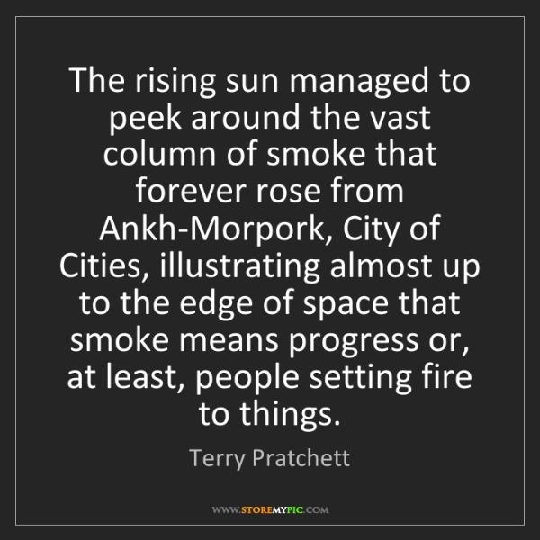 Terry Pratchett: The rising sun managed to peek around the vast column...