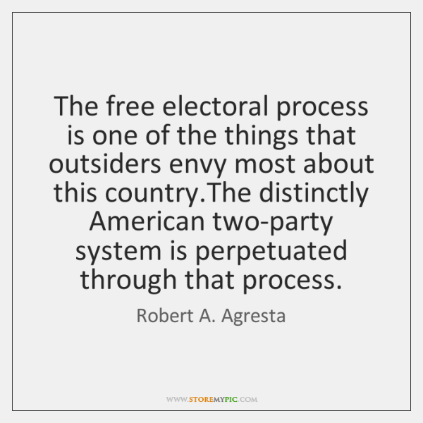 The free electoral process is one of the things that outsiders envy ...