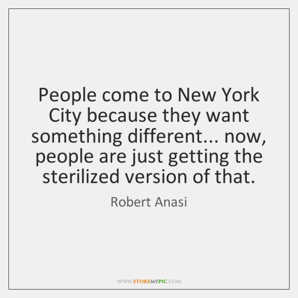 People come to New York City because they want something different... now, ...