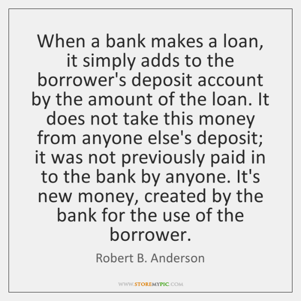 When a bank makes a loan, it simply adds to the borrower's ...