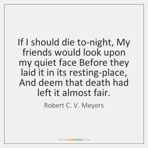 If I should die to-night, My friends would look upon my quiet ...