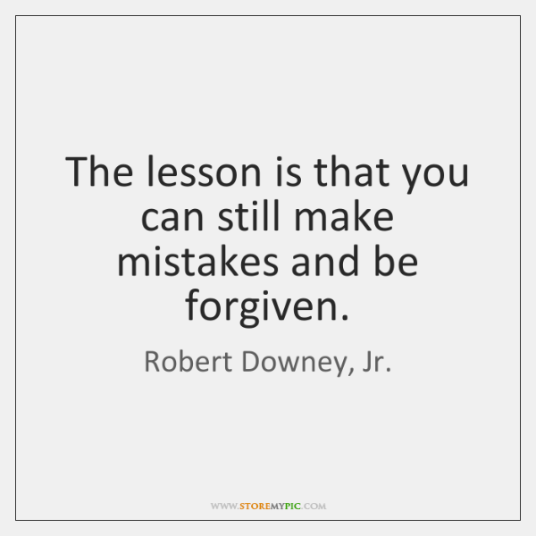 The lesson is that you can still make mistakes and be forgiven.