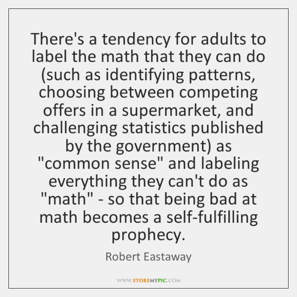 There's a tendency for adults to label the math that they can ...