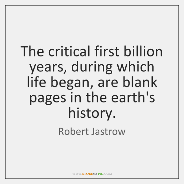 The critical first billion years, during which life began, are blank pages ...