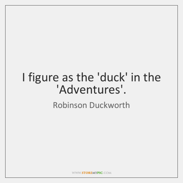 I figure as the 'duck' in the 'Adventures'.