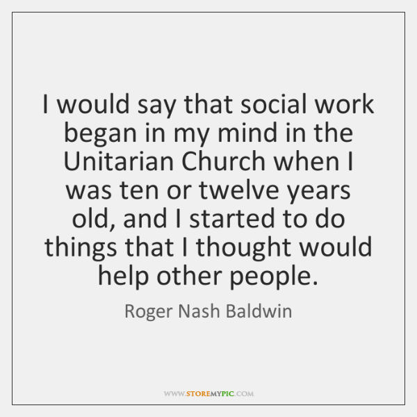 I would say that social work began in my mind in the ...
