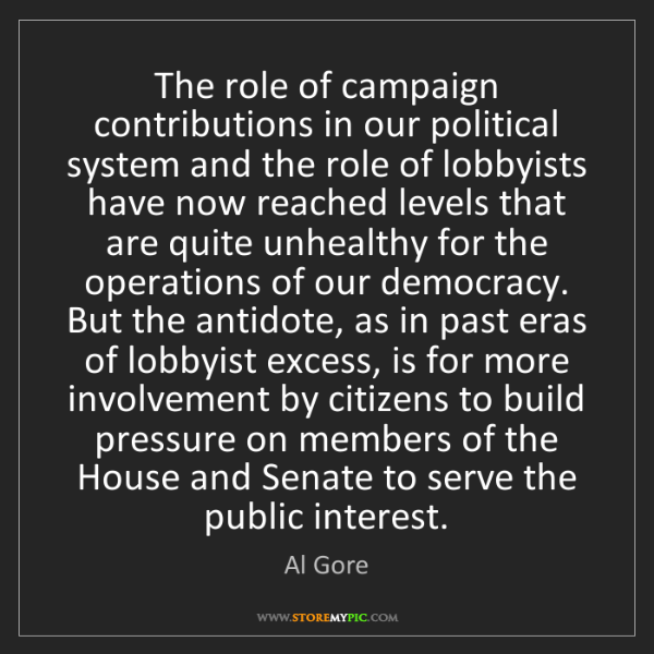 Al Gore: The role of campaign contributions in our political system...