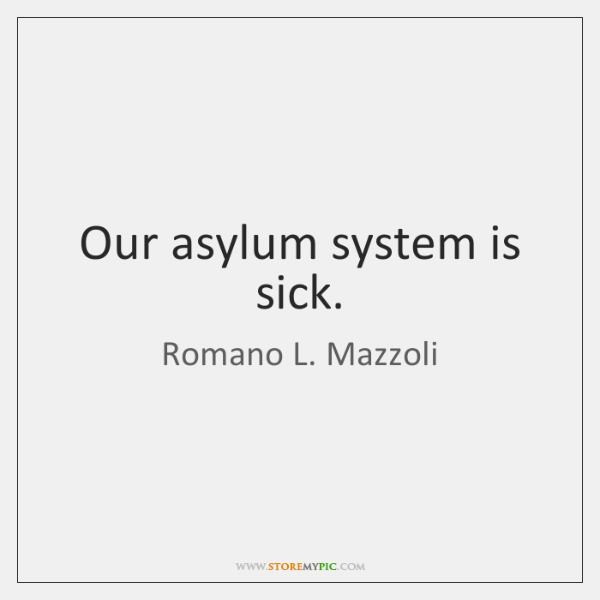 Our asylum system is sick.