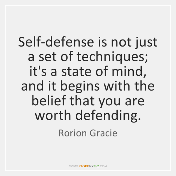 Self-defense is not just a set of techniques; it's a state of ...
