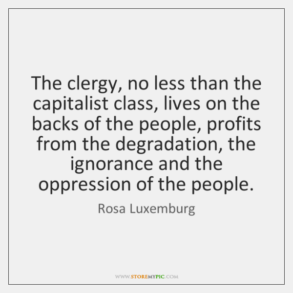 The clergy, no less than the capitalist class, lives on the backs ...