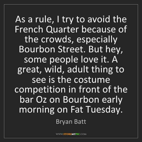 Bryan Batt: As a rule, I try to avoid the French Quarter because...