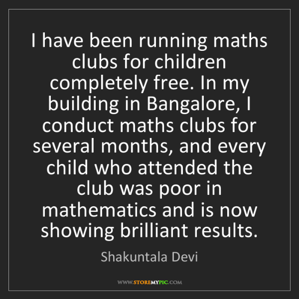 Shakuntala Devi: I have been running maths clubs for children completely...