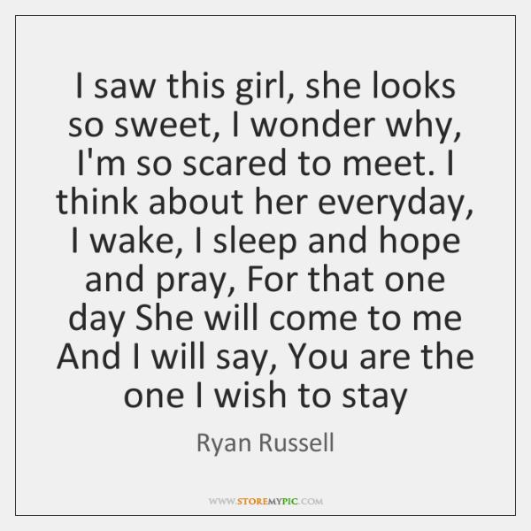 I saw this girl, she looks so sweet, I wonder why, I'm ...
