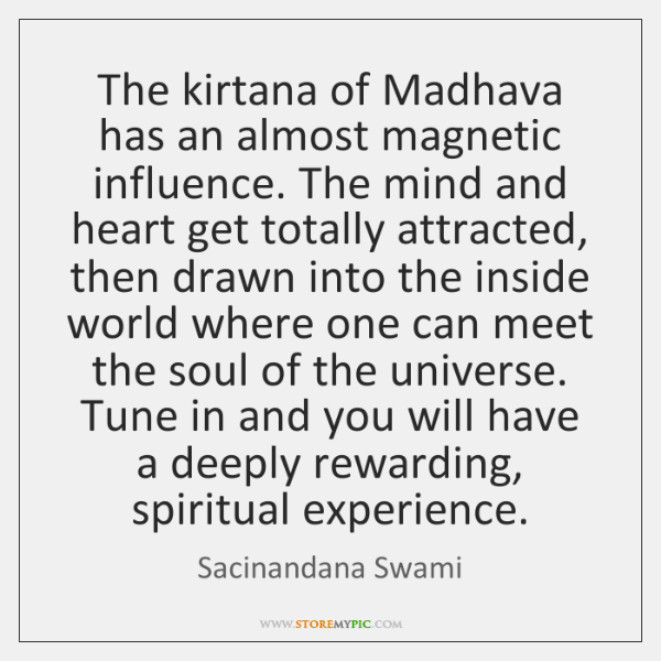 The kirtana of Madhava has an almost magnetic influence. The mind and ...