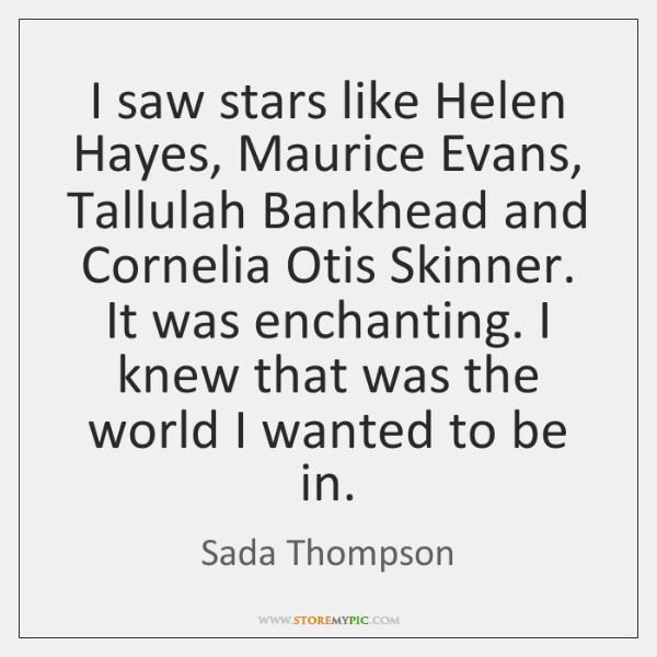 I saw stars like Helen Hayes, Maurice Evans, Tallulah Bankhead and Cornelia ...