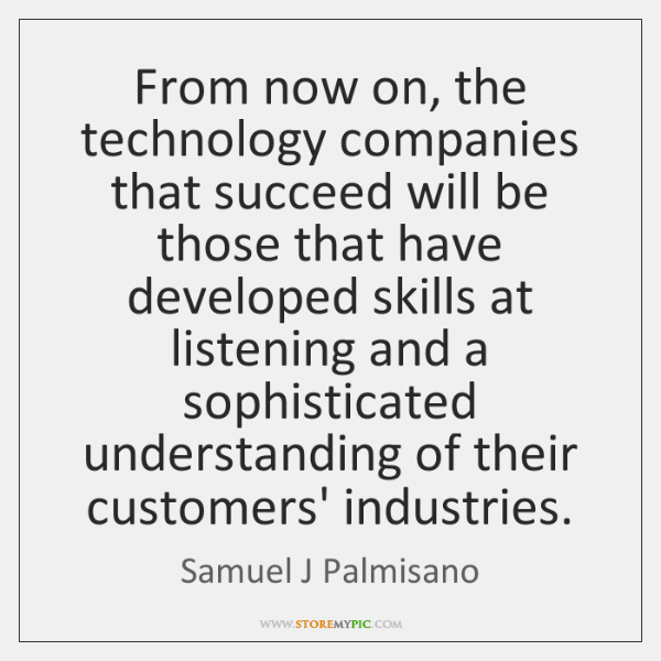 From now on, the technology companies that succeed will be those that ...