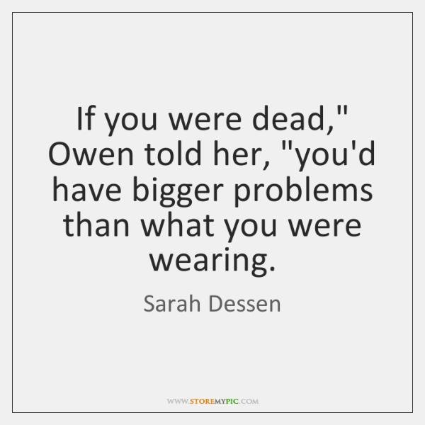 """If you were dead,"""" Owen told her, """"you'd have bigger problems than ..."""
