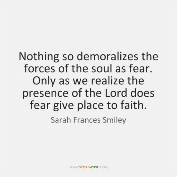 Nothing so demoralizes the forces of the soul as fear. Only as ...