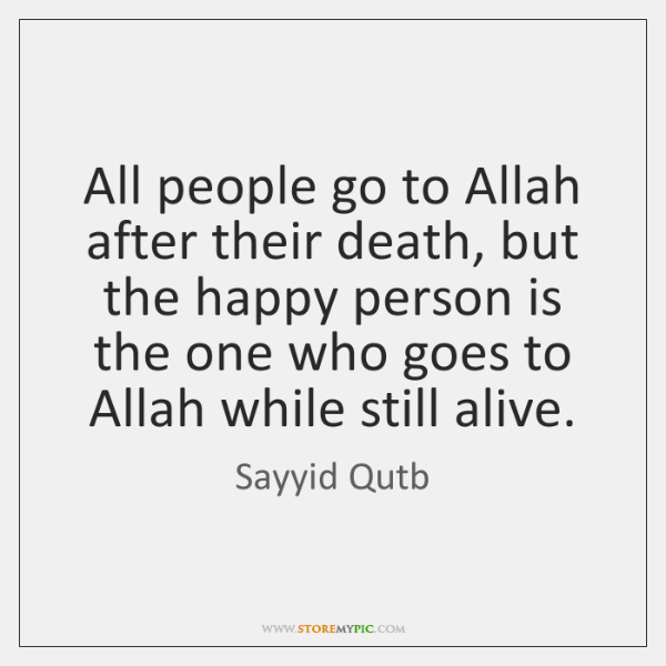 All People Go To Allah After Their Death But The Happy Person Beauteous Quotes About Happy Person