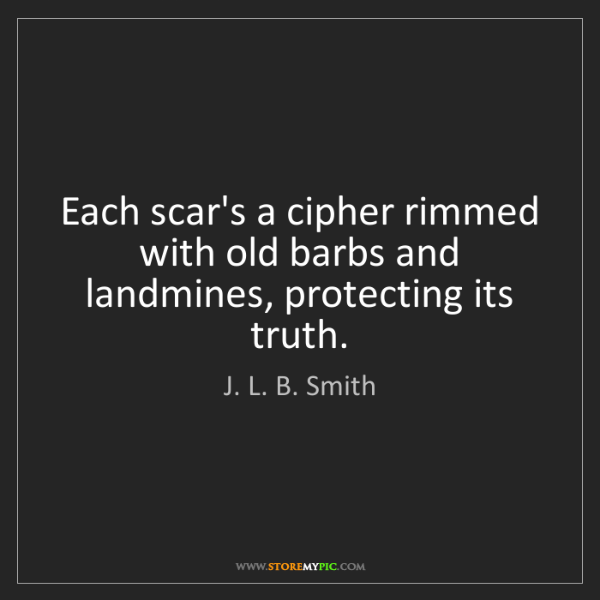 J. L. B. Smith: Each scar's a cipher rimmed with old barbs and landmines,...
