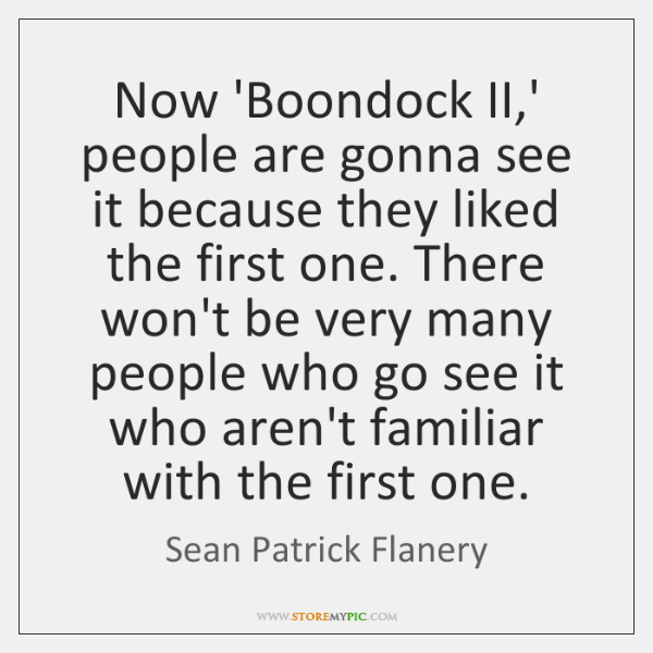 Now 'Boondock II,' people are gonna see it because they liked ...