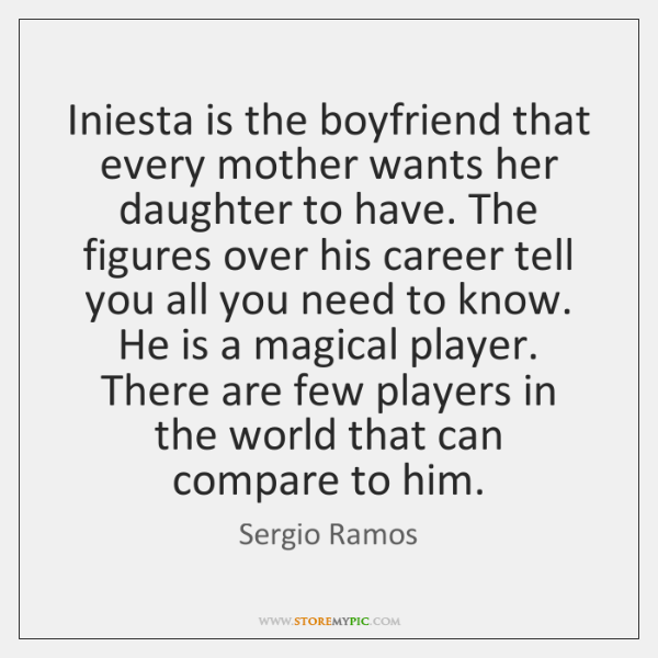 Iniesta is the boyfriend that every mother wants her daughter to have. ...