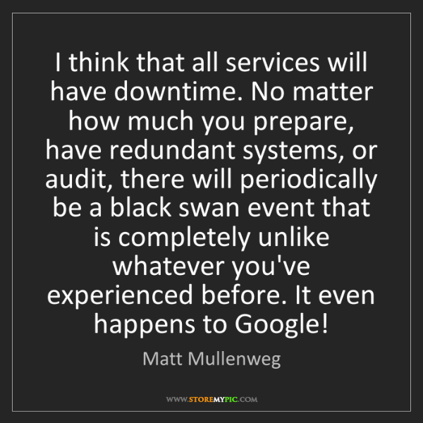 Matt Mullenweg: I think that all services will have downtime. No matter...
