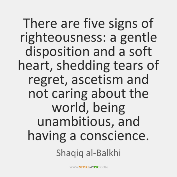 There are five signs of righteousness: a gentle disposition and a soft ...