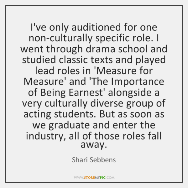 I've only auditioned for one non-culturally specific role. I went through drama ...
