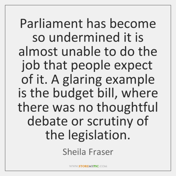Parliament has become so undermined it is almost unable to do the ...