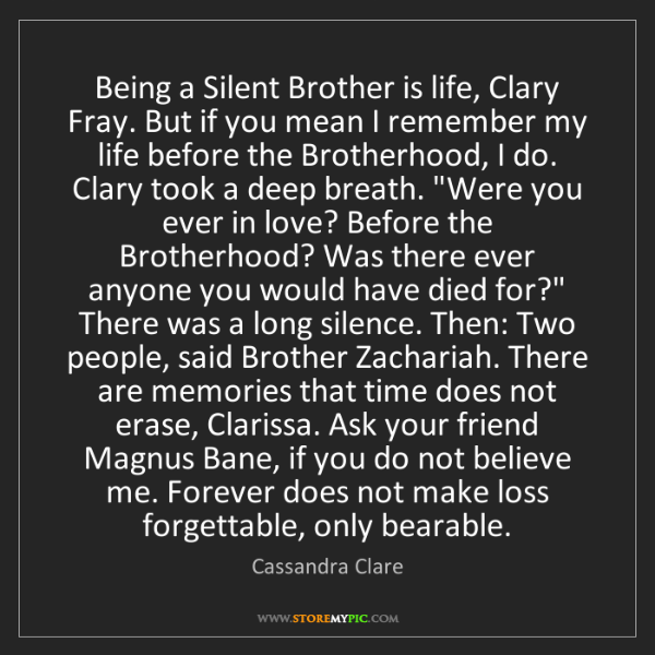 Cassandra Clare: Being a Silent Brother is life, Clary Fray. But if you...
