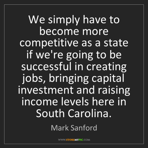 Mark Sanford: We simply have to become more competitive as a state...