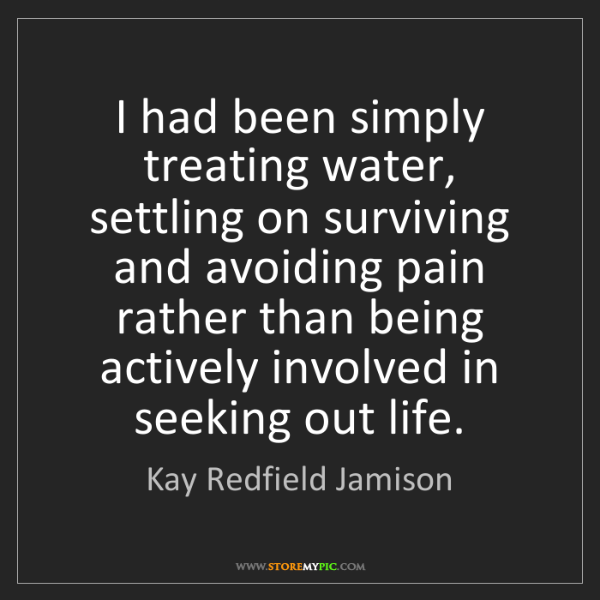 Kay Redfield Jamison: I had been simply treating water, settling on surviving...