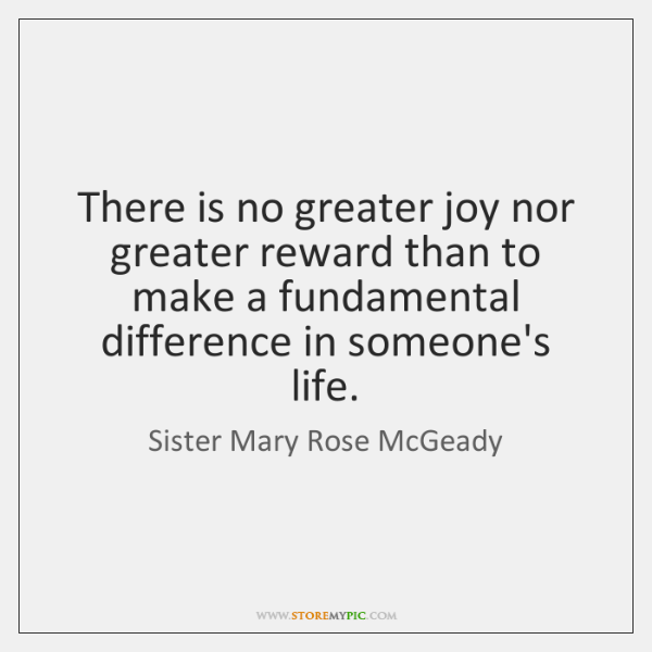 There is no greater joy nor greater reward than to make a ...